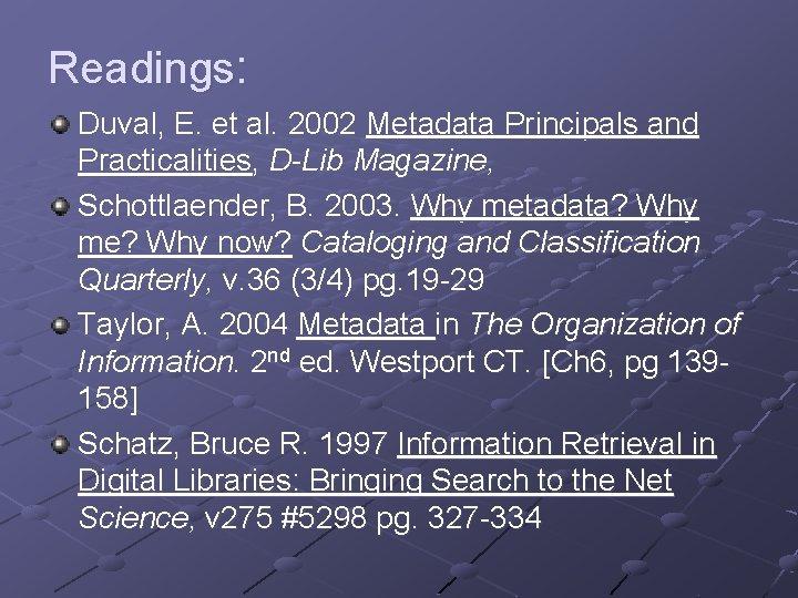 Readings: Duval, E. et al. 2002 Metadata Principals and Practicalities, D-Lib Magazine, Schottlaender, B.