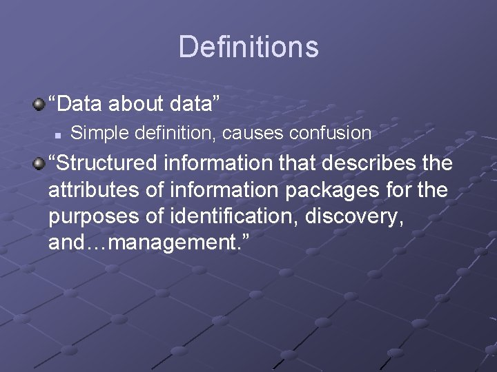 """Definitions """"Data about data"""" n Simple definition, causes confusion """"Structured information that describes the"""