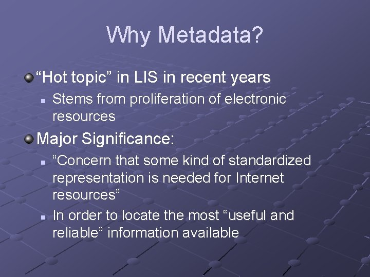 """Why Metadata? """"Hot topic"""" in LIS in recent years n Stems from proliferation of"""