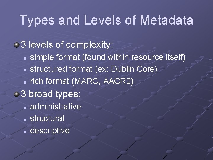 Types and Levels of Metadata 3 levels of complexity: n n n simple format