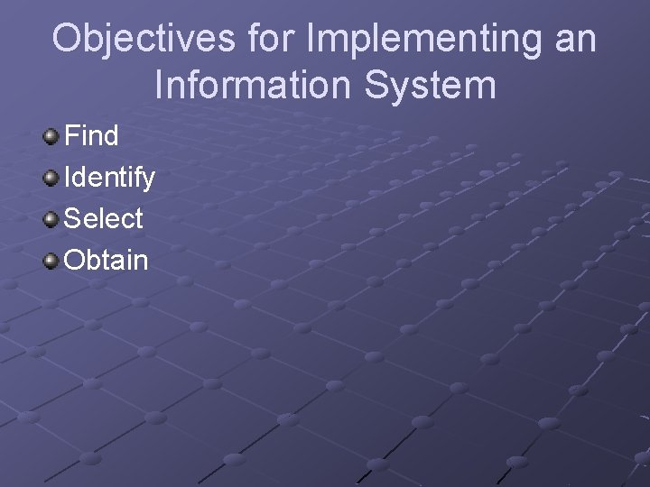 Objectives for Implementing an Information System Find Identify Select Obtain