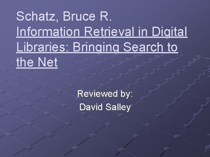 Schatz, Bruce R. Information Retrieval in Digital Libraries: Bringing Search to the Net Reviewed