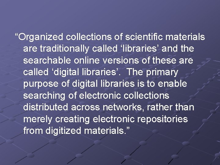"""""""Organized collections of scientific materials are traditionally called 'libraries' and the searchable online versions"""