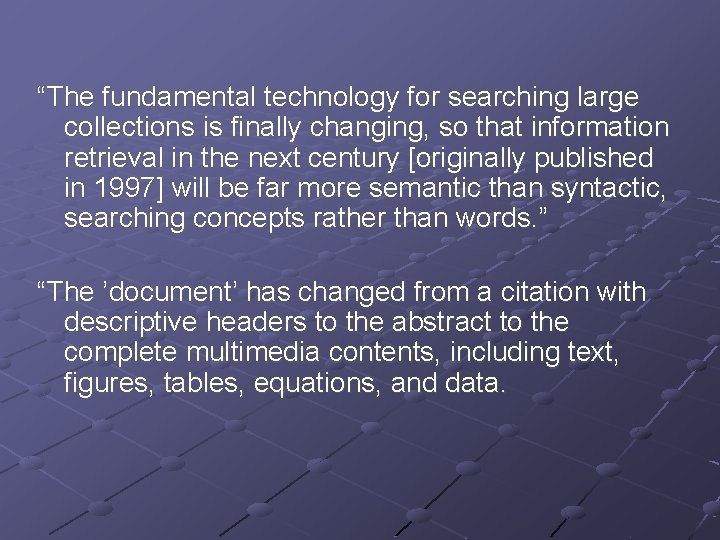 """""""The fundamental technology for searching large collections is finally changing, so that information retrieval"""