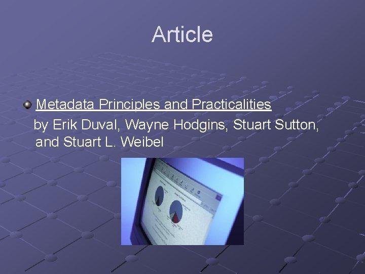 Article Metadata Principles and Practicalities by Erik Duval, Wayne Hodgins, Stuart Sutton, and Stuart