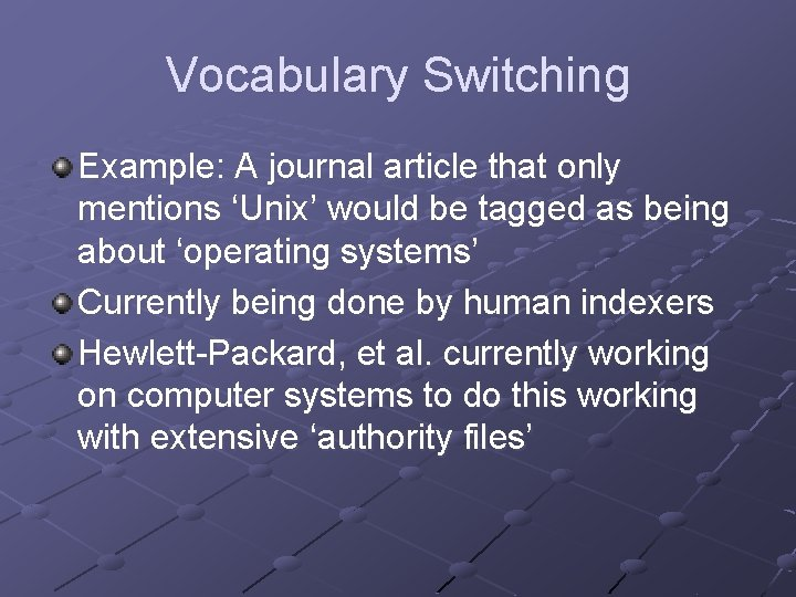 Vocabulary Switching Example: A journal article that only mentions 'Unix' would be tagged as