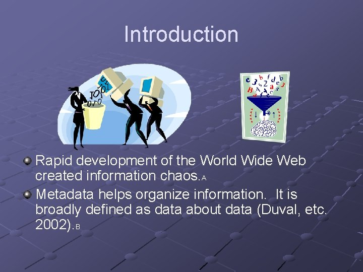 Introduction Rapid development of the World Wide Web created information chaos. A Metadata helps
