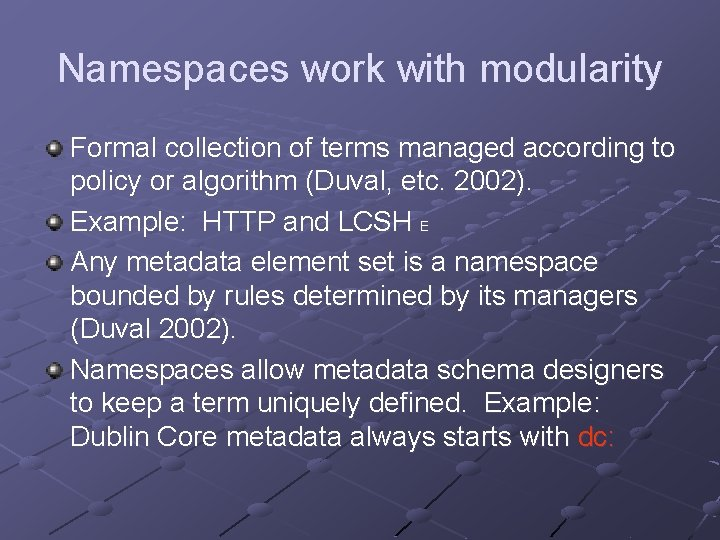 Namespaces work with modularity Formal collection of terms managed according to policy or algorithm