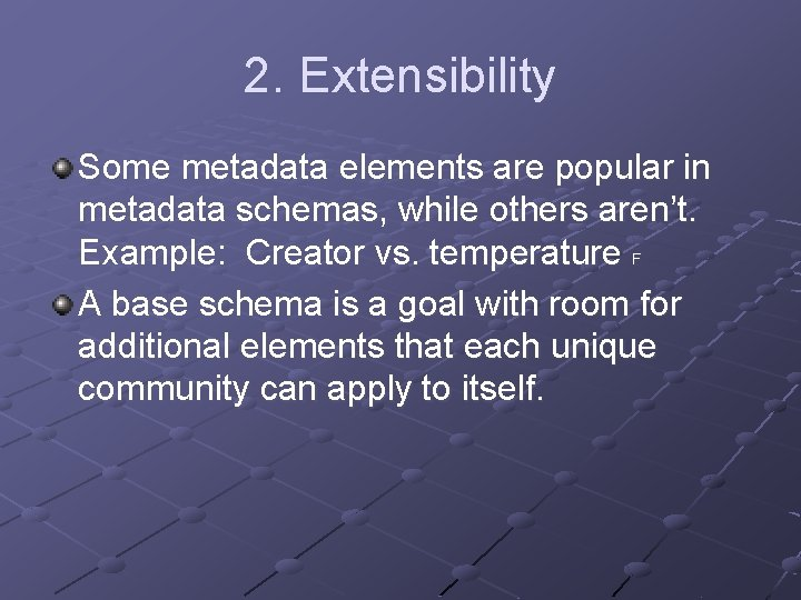 2. Extensibility Some metadata elements are popular in metadata schemas, while others aren't. Example: