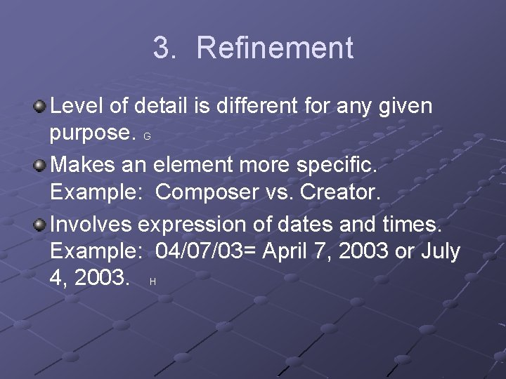 3. Refinement Level of detail is different for any given purpose. G Makes an