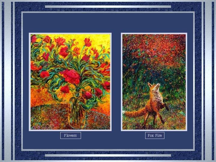 Flowers Fox Fire