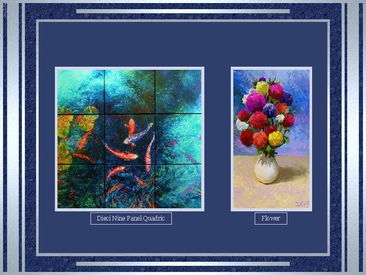 Dieci Nine Panel Quadric Flower