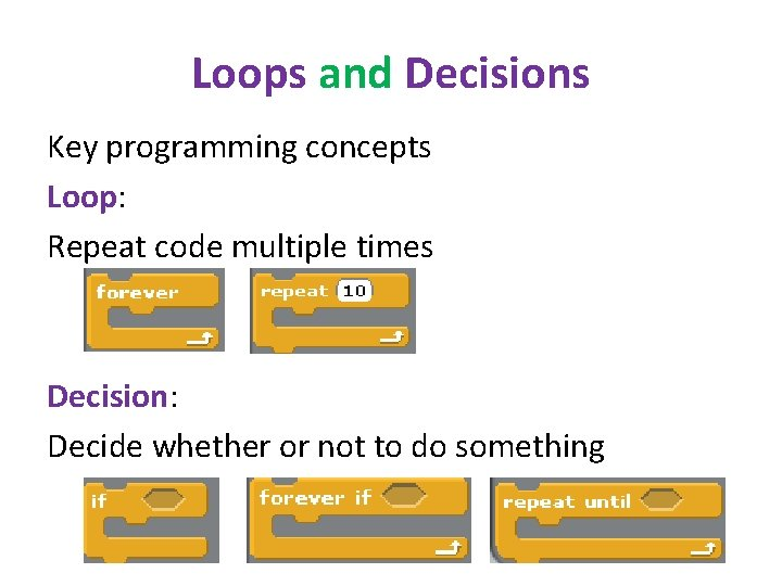Loops and Decisions Key programming concepts Loop: Repeat code multiple times Decision: Decide whether