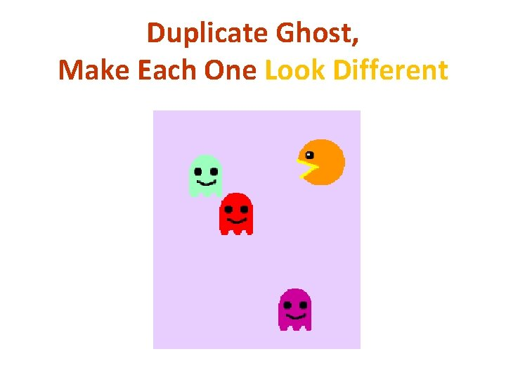 Duplicate Ghost, Make Each One Look Different