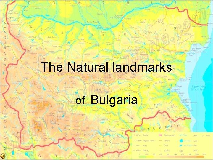 The Natural landmarks of Bulgaria