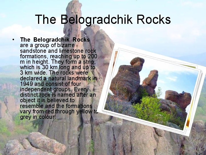 The Belogradchik Rocks • The Belogradchik Rocks are a group of bizarre sandstone and