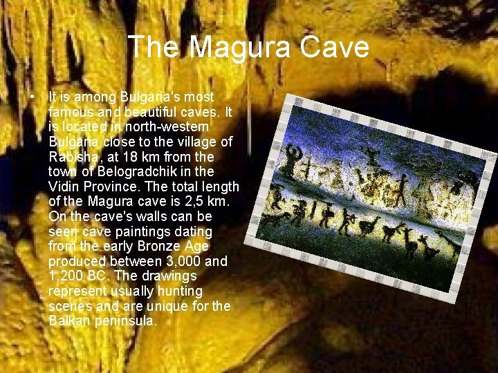 The Magura Cave • It is among Bulgaria's most famous and beautiful caves. It