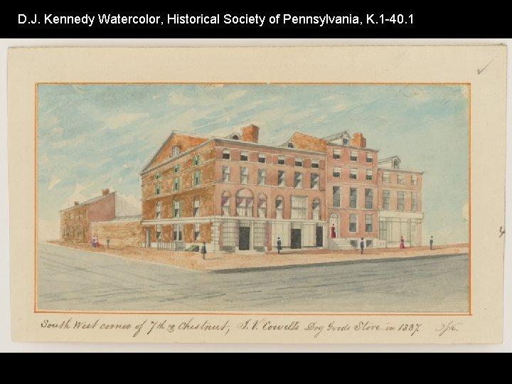 D. J. Kennedy Watercolor, Historical Society of Pennsylvania, K. 1 -40. 1
