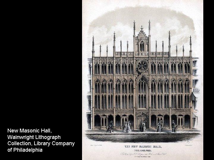 New Masonic Hall, Wainwright Lithograph Collection, Library Company of Philadelphia