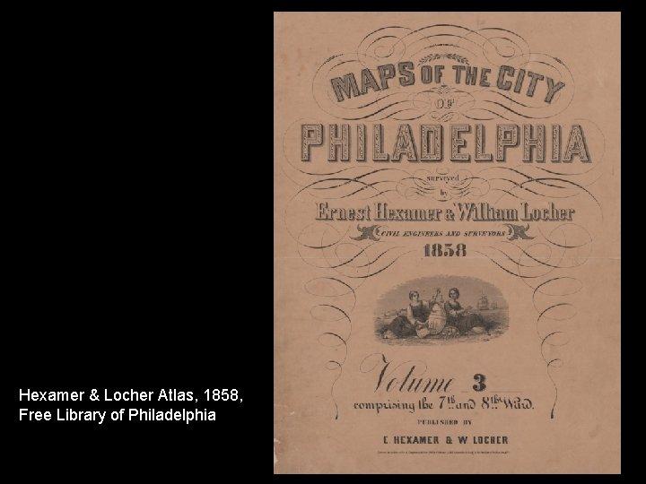Hexamer & Locher Atlas, 1858, Free Library of Philadelphia