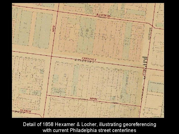 Detail of 1858 Hexamer & Locher, illustrating georeferencing with current Philadelphia street centerlines