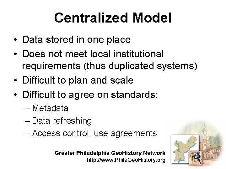 Centralized Model • Data stored in one place • Does not meet local institutional
