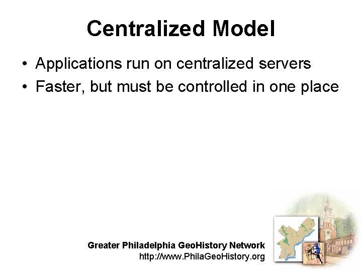 Centralized Model • Applications run on centralized servers • Faster, but must be controlled