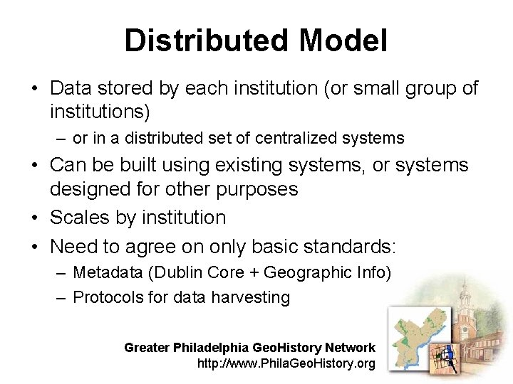 Distributed Model • Data stored by each institution (or small group of institutions) –