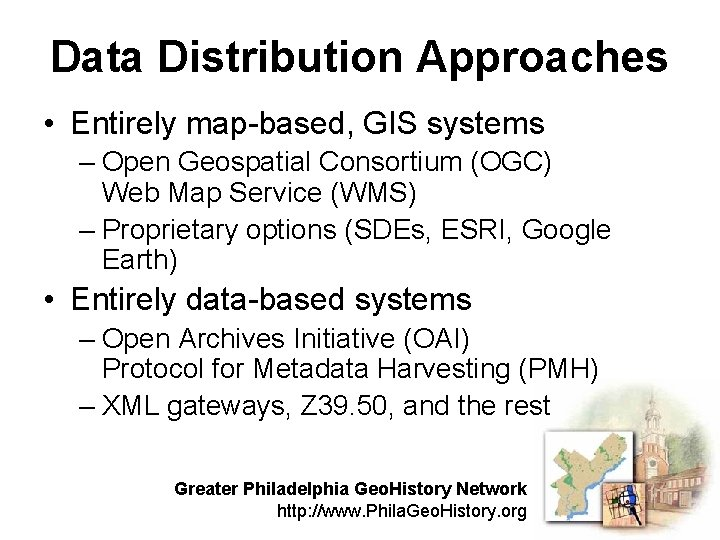 Data Distribution Approaches • Entirely map-based, GIS systems – Open Geospatial Consortium (OGC) Web