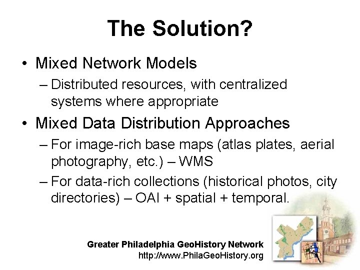 The Solution? • Mixed Network Models – Distributed resources, with centralized systems where appropriate