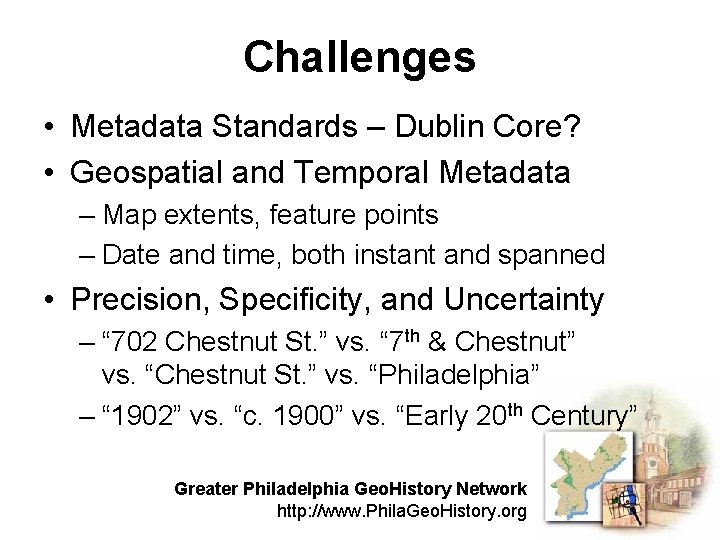 Challenges • Metadata Standards – Dublin Core? • Geospatial and Temporal Metadata – Map