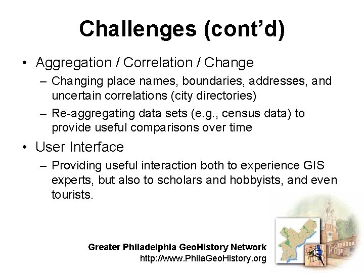Challenges (cont'd) • Aggregation / Correlation / Change – Changing place names, boundaries, addresses,