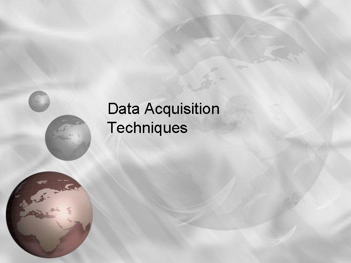 Data Acquisition Techniques