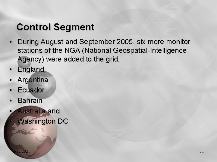Control Segment • During August and September 2005, six more monitor stations of the