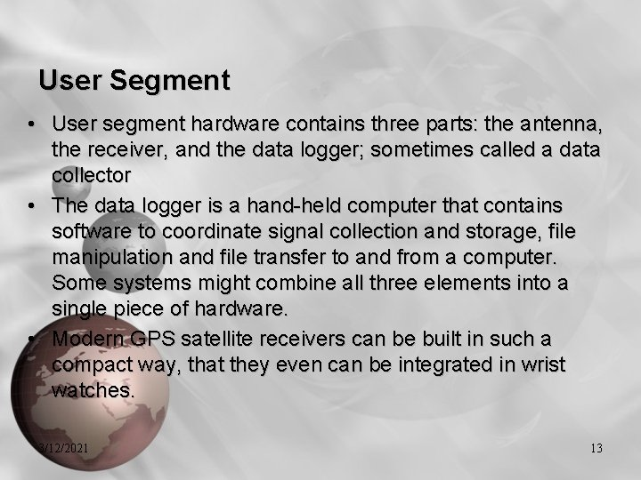 User Segment • User segment hardware contains three parts: the antenna, the receiver, and