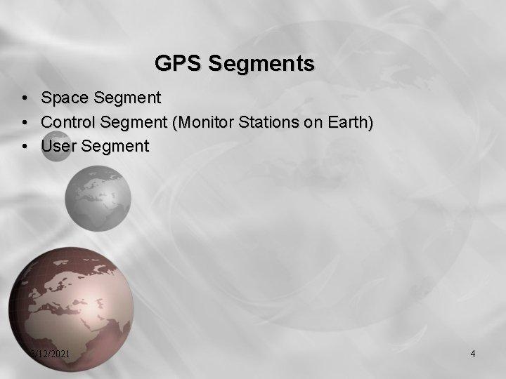 GPS Segments • • • Space Segment Control Segment (Monitor Stations on Earth) User