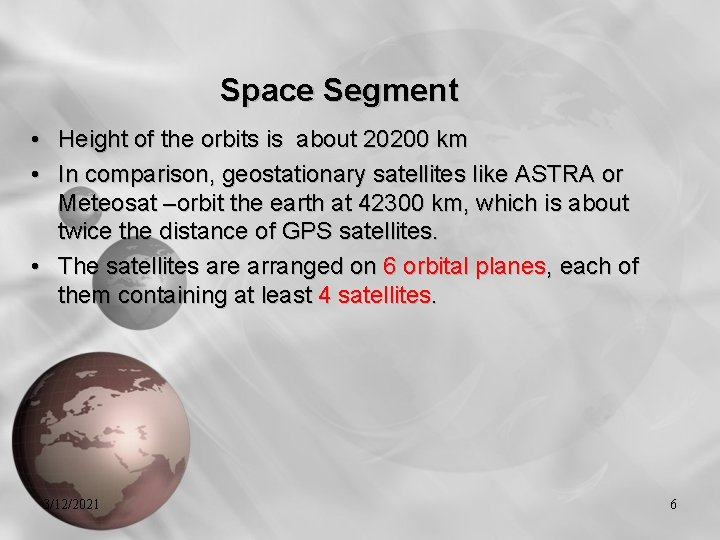 Space Segment • Height of the orbits is about 20200 km • In comparison,