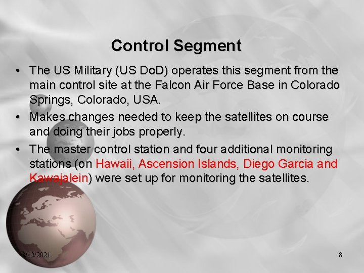Control Segment • The US Military (US Do. D) operates this segment from the