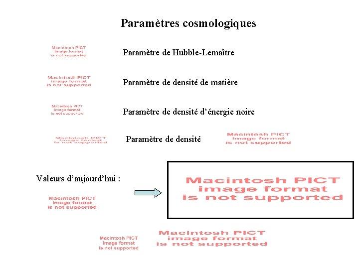 Paramètres cosmologiques Paramètre de Hubble-Lemaître Paramètre de densité de matière Paramètre de densité d'énergie