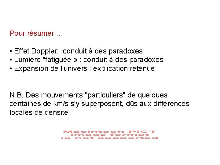 """Pour résumer… • Effet Doppler: conduit à des paradoxes • Lumière """"fatiguée » :"""