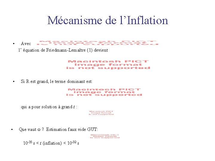 Mécanisme de l'Inflation • Avec l' équation de Friedmann-Lemaître (1) devient • Si R