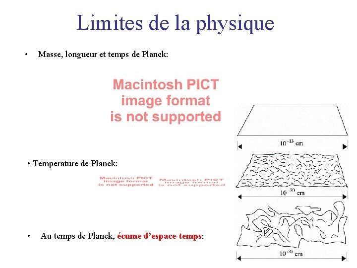 Limites de la physique • Masse, longueur et temps de Planck: • Temperature de