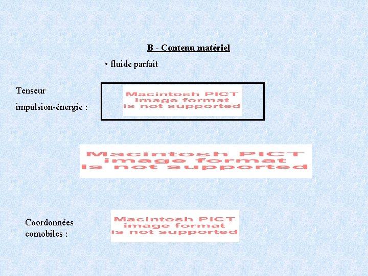 B - Contenu matériel • fluide parfait Tenseur impulsion-énergie : Coordonnées comobiles :