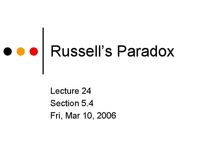 Russell's Paradox Lecture 24 Section 5. 4 Fri, Mar 10, 2006