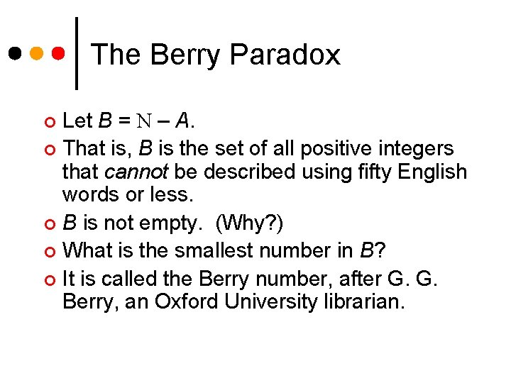 The Berry Paradox Let B = N – A. ¢ That is, B is