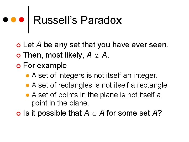 Russell's Paradox Let A be any set that you have ever seen. ¢ Then,