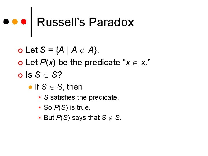 Russell's Paradox Let S = {A | A A}. ¢ Let P(x) be the