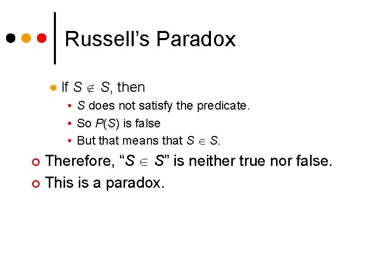 Russell's Paradox l If S S, then • S does not satisfy the predicate.