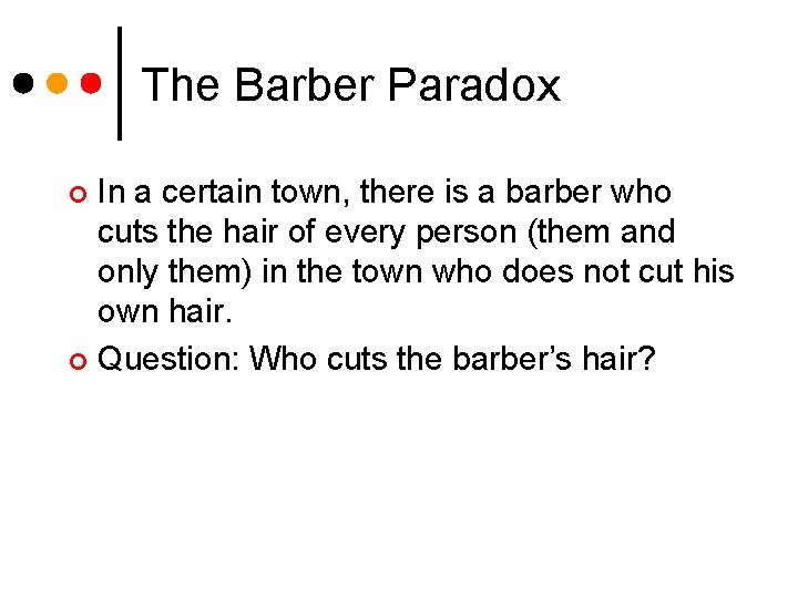 The Barber Paradox In a certain town, there is a barber who cuts the