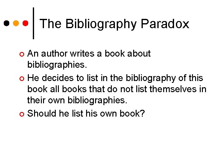 The Bibliography Paradox An author writes a book about bibliographies. ¢ He decides to